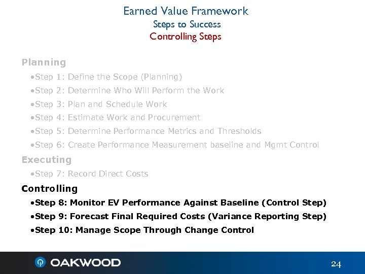 Earned Value Framework Steps to Success Controlling Steps Planning • Step 1: Define the