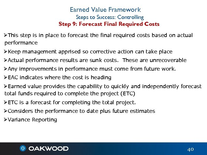Earned Value Framework Steps to Success: Controlling Step 9: Forecast Final Required Costs ØThis