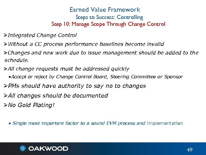 Earned Value Framework Steps to Success: Controlling Step 10: Manage Scope Through Change Control