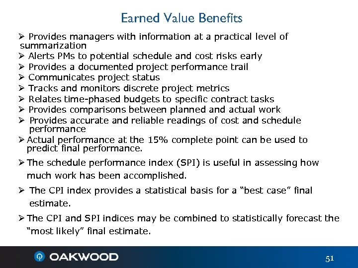 Earned Value Benefits Ø Provides managers with information at a practical level of summarization