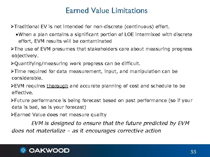 Earned Value Limitations ØTraditional EV is not intended for non-discrete (continuous) effort. • When