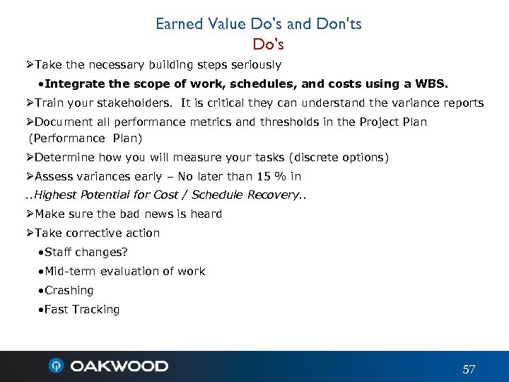 Earned Value Do's and Don'ts Do's ØTake the necessary building steps seriously • Integrate