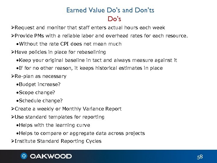Earned Value Do's and Don'ts Do's ØRequest and monitor that staff enters actual hours