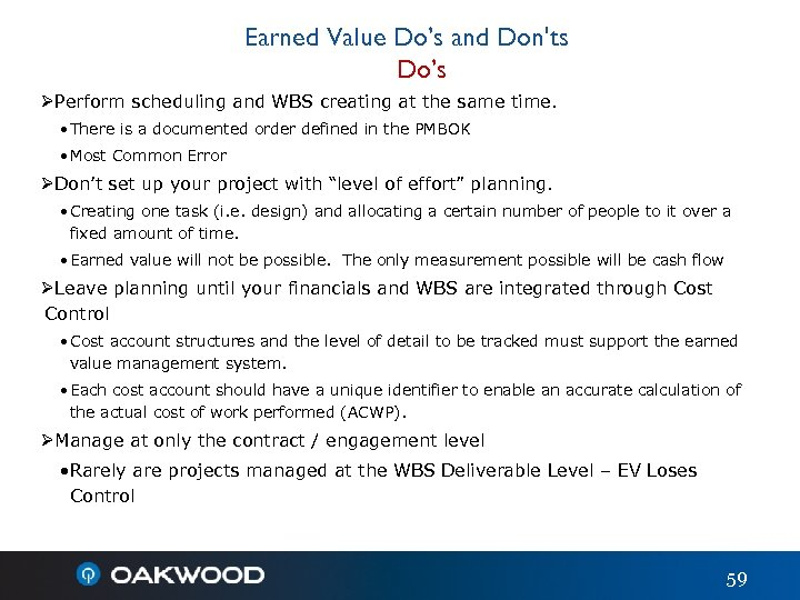 Earned Value Do's and Don'ts Do's ØPerform scheduling and WBS creating at the same