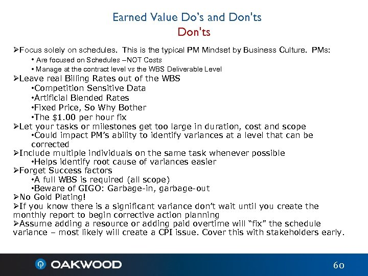 Earned Value Do's and Don'ts ØFocus solely on schedules. This is the typical PM