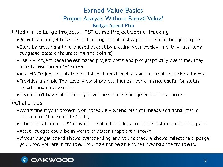 Earned Value Basics Project Analysis Without Earned Value? Budget Spend Plan ØMedium to Large