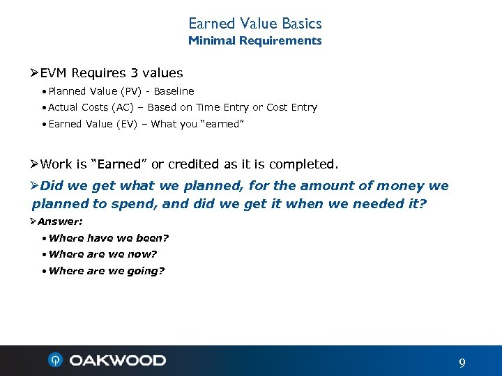 Earned Value Basics Minimal Requirements ØEVM Requires 3 values • Planned Value (PV) -
