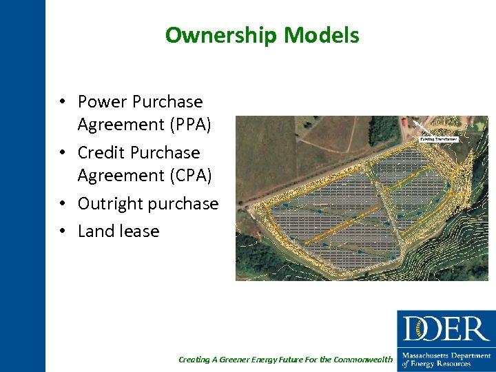 Ownership Models • Power Purchase Agreement (PPA) • Credit Purchase Agreement (CPA) • Outright