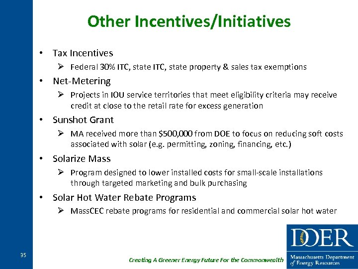 Other Incentives/Initiatives • Tax Incentives Ø Federal 30% ITC, state property & sales tax