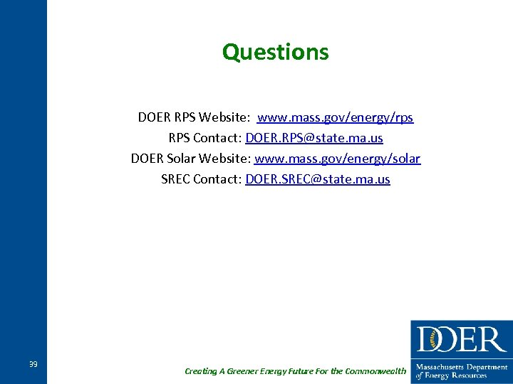 Questions DOER RPS Website: www. mass. gov/energy/rps RPS Contact: DOER. RPS@state. ma. us DOER
