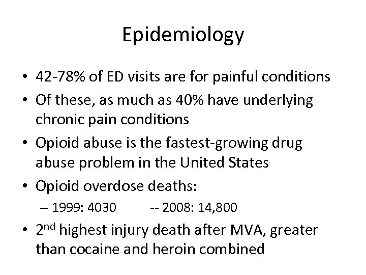 Epidemiology • 42 -78% of ED visits are for painful conditions • Of these,
