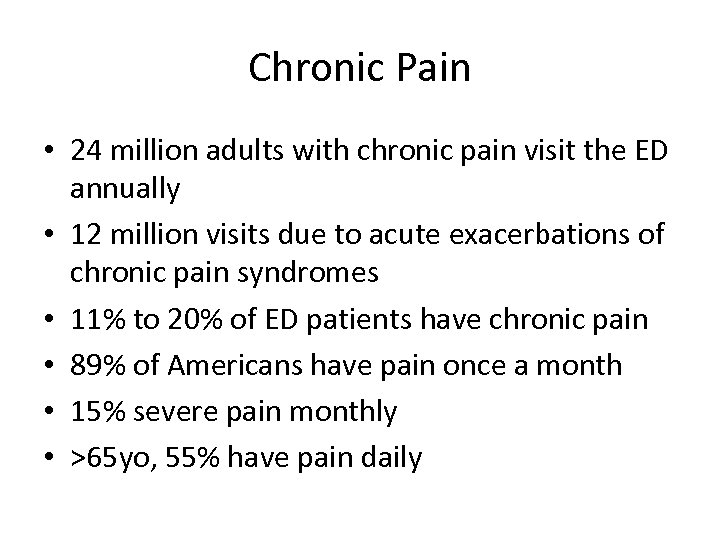 Chronic Pain • 24 million adults with chronic pain visit the ED annually •