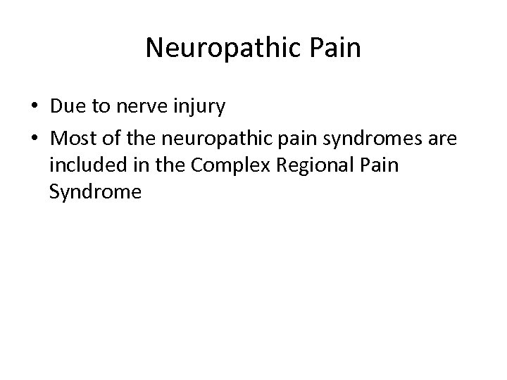 Neuropathic Pain • Due to nerve injury • Most of the neuropathic pain syndromes