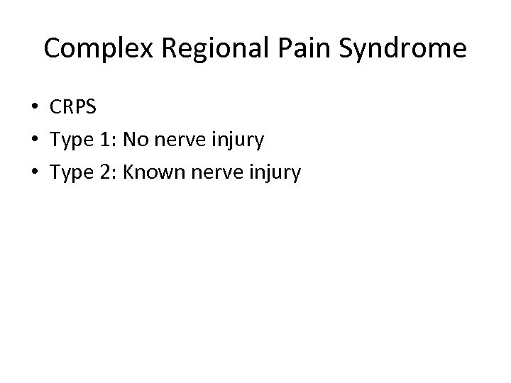 Complex Regional Pain Syndrome • CRPS • Type 1: No nerve injury • Type