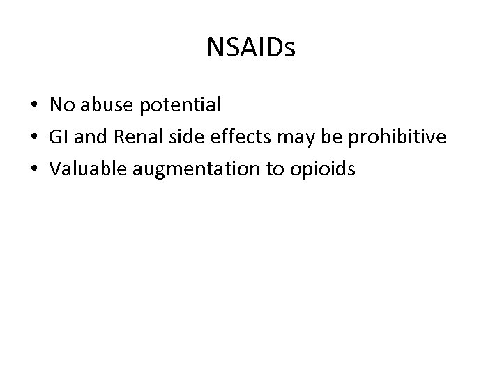 NSAIDs • No abuse potential • GI and Renal side effects may be prohibitive