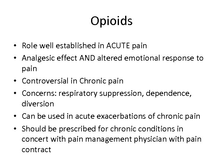 Opioids • Role well established in ACUTE pain • Analgesic effect AND altered emotional