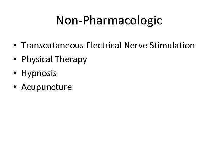 Non-Pharmacologic • • Transcutaneous Electrical Nerve Stimulation Physical Therapy Hypnosis Acupuncture