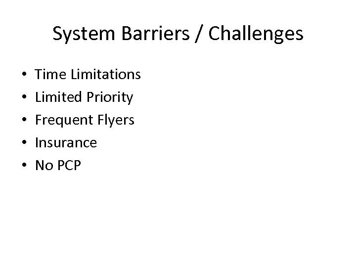 System Barriers / Challenges • • • Time Limitations Limited Priority Frequent Flyers Insurance