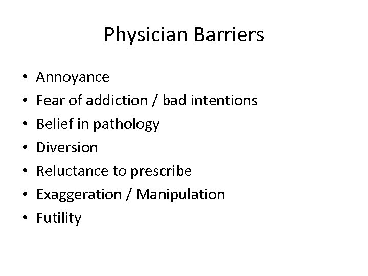 Physician Barriers • • Annoyance Fear of addiction / bad intentions Belief in pathology