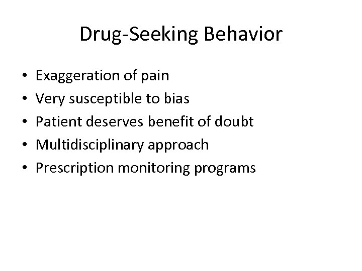 Drug-Seeking Behavior • • • Exaggeration of pain Very susceptible to bias Patient deserves