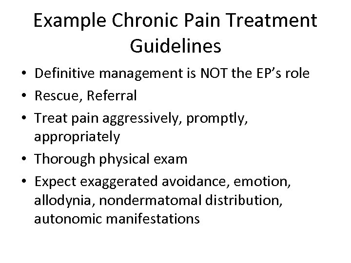 Example Chronic Pain Treatment Guidelines • Definitive management is NOT the EP's role •