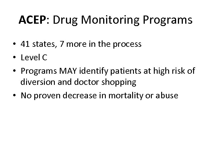 ACEP: Drug Monitoring Programs • 41 states, 7 more in the process • Level