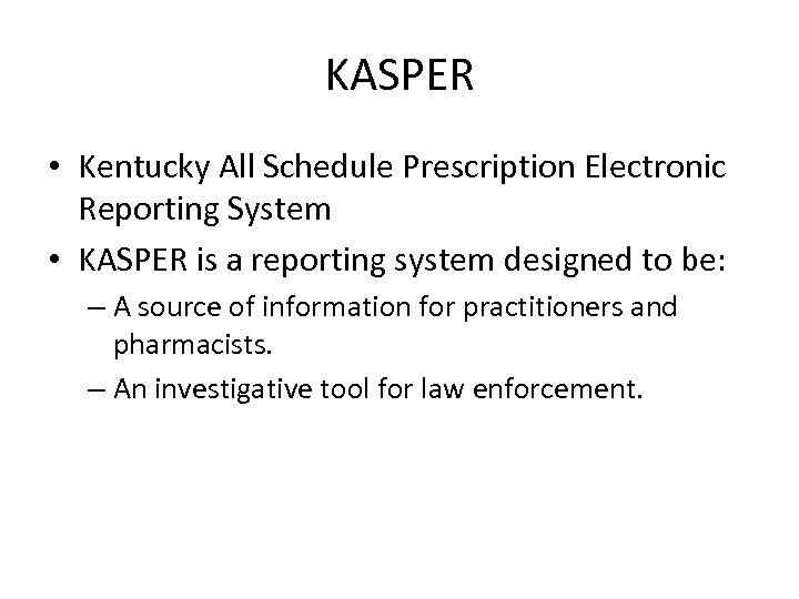 KASPER • Kentucky All Schedule Prescription Electronic Reporting System • KASPER is a reporting