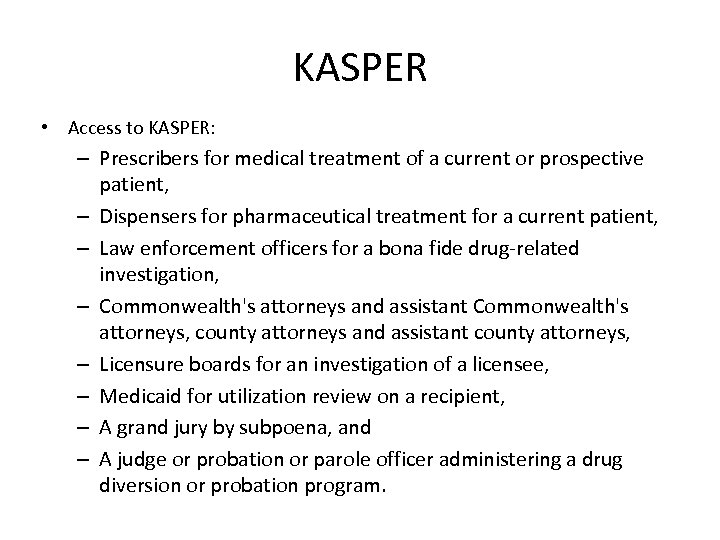 KASPER • Access to KASPER: – Prescribers for medical treatment of a current or