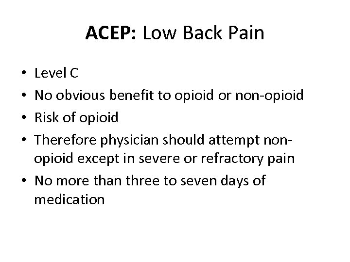 ACEP: Low Back Pain Level C No obvious benefit to opioid or non-opioid Risk