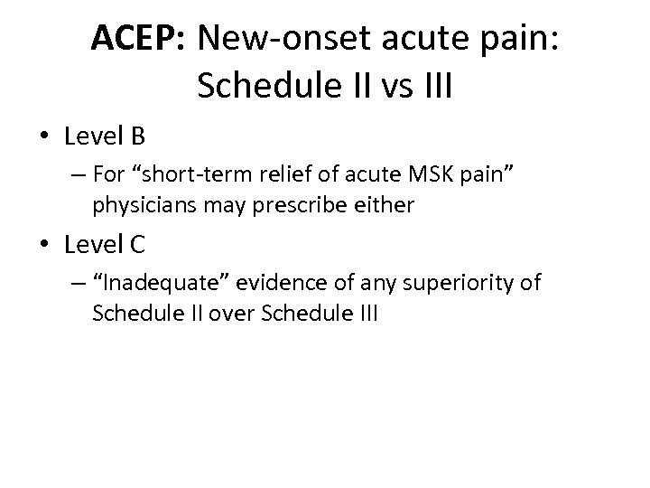 "ACEP: New-onset acute pain: Schedule II vs III • Level B – For ""short-term"