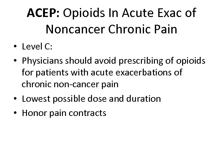 ACEP: Opioids In Acute Exac of Noncancer Chronic Pain • Level C: • Physicians