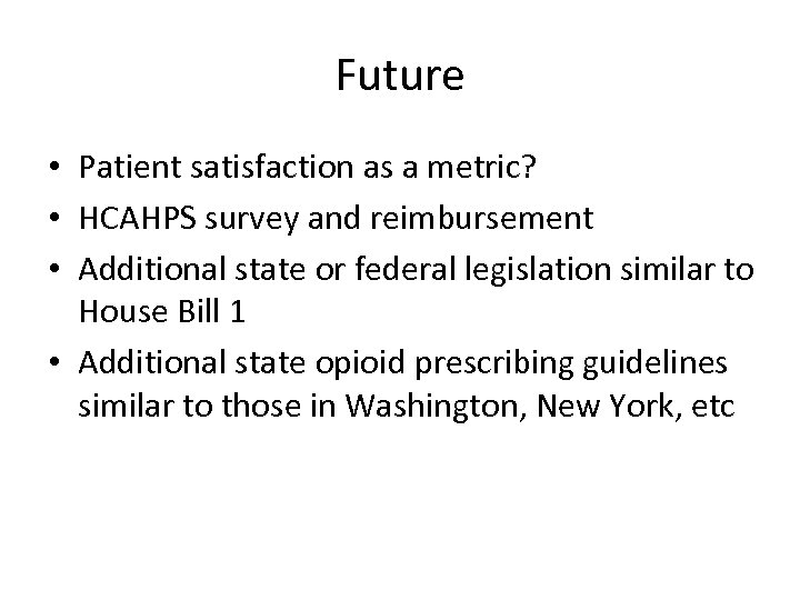 Future • Patient satisfaction as a metric? • HCAHPS survey and reimbursement • Additional