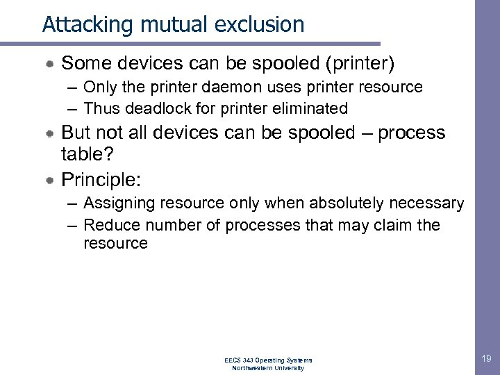 Attacking mutual exclusion Some devices can be spooled (printer) – Only the printer daemon