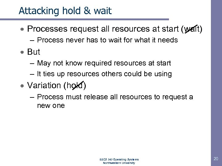 Attacking hold & wait Processes request all resources at start (wait) – Process never