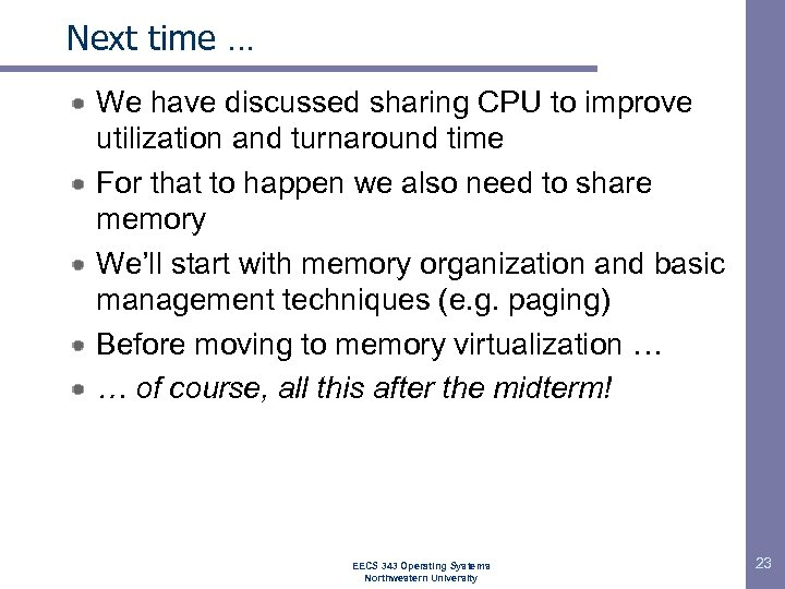 Next time … We have discussed sharing CPU to improve utilization and turnaround time