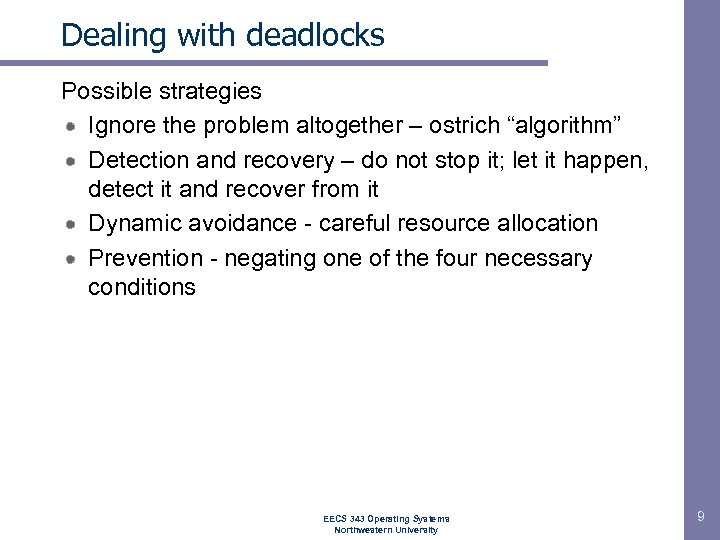 "Dealing with deadlocks Possible strategies Ignore the problem altogether – ostrich ""algorithm"" Detection and"