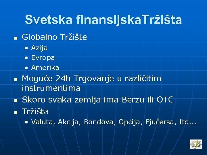 Svetska finansijska. Tržišta n Globalno Tržište • • • n n n Azija Evropa