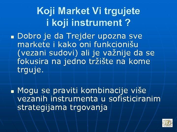 Koji Market Vi trgujete i koji instrument ? n n Dobro je da Trejder