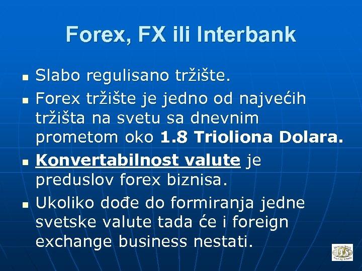 Forex, FX ili Interbank n n Slabo regulisano tržište. Forex tržište je jedno od