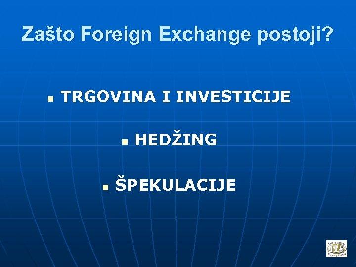 Zašto Foreign Exchange postoji? n TRGOVINA I INVESTICIJE n n HEDŽING ŠPEKULACIJE