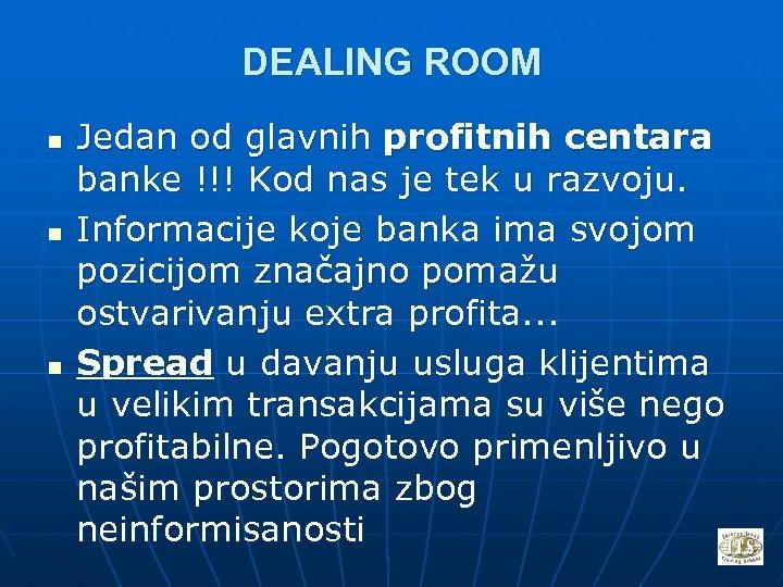 DEALING ROOM n n n Jedan od glavnih profitnih centara banke !!! Kod nas