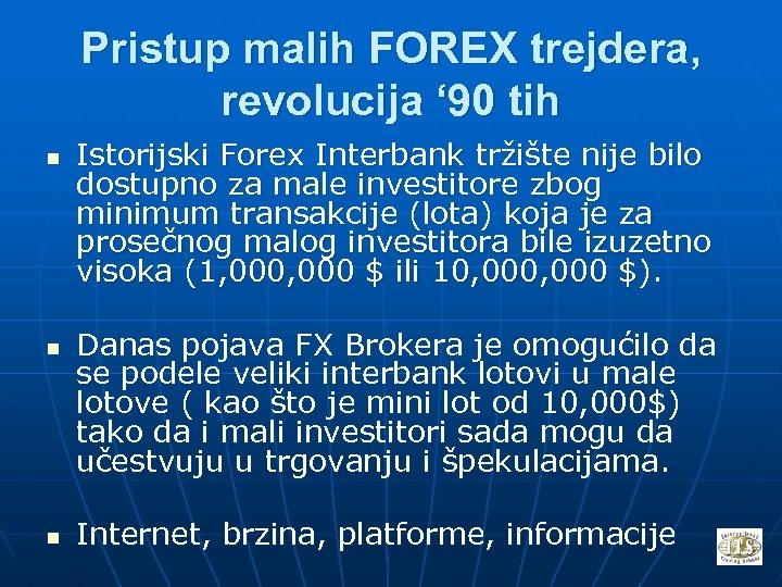 Pristup malih FOREX trejdera, revolucija ' 90 tih n n n Istorijski Forex Interbank