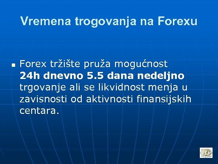 Vremena trogovanja na Forexu n Forex tržište pruža mogućnost 24 h dnevno 5. 5