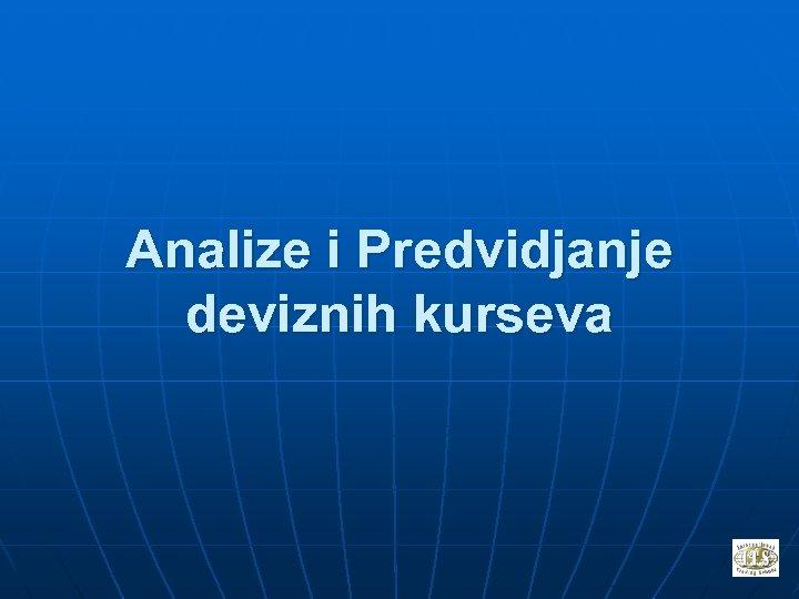 Analize i Predvidjanje deviznih kurseva