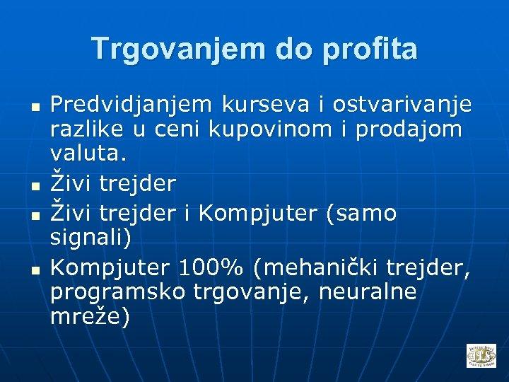 Trgovanjem do profita n n Predvidjanjem kurseva i ostvarivanje razlike u ceni kupovinom i