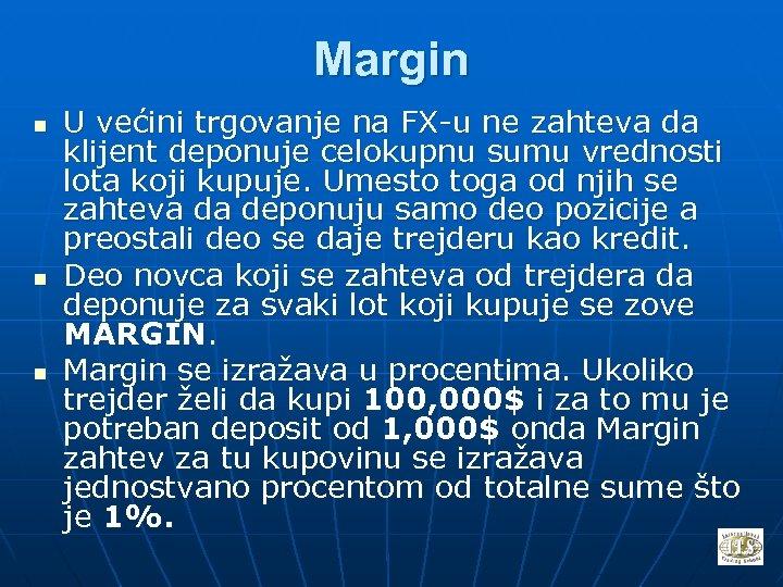 Margin n U većini trgovanje na FX-u ne zahteva da klijent deponuje celokupnu sumu