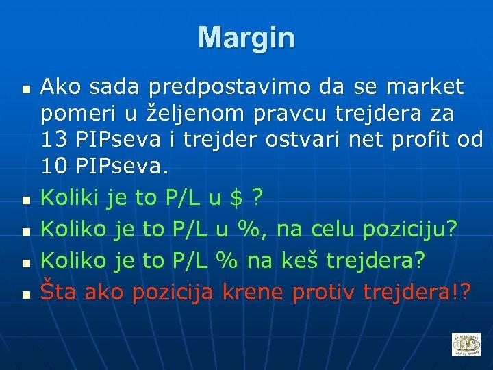 Margin n n Ako sada predpostavimo da se market pomeri u željenom pravcu trejdera