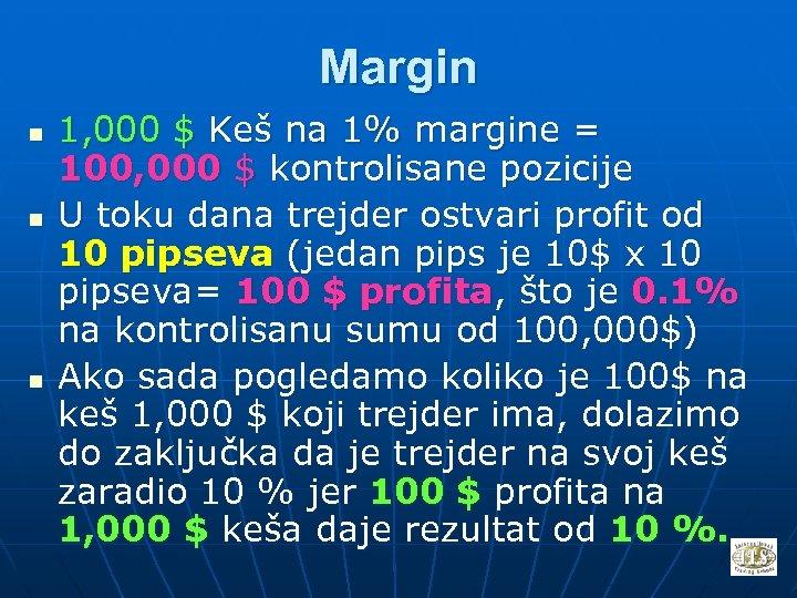 Margin n 1, 000 $ Keš na 1% margine = 100, 000 $ kontrolisane
