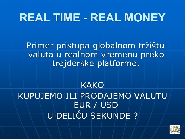 REAL TIME - REAL MONEY Primer pristupa globalnom tržištu valuta u realnom vremenu preko