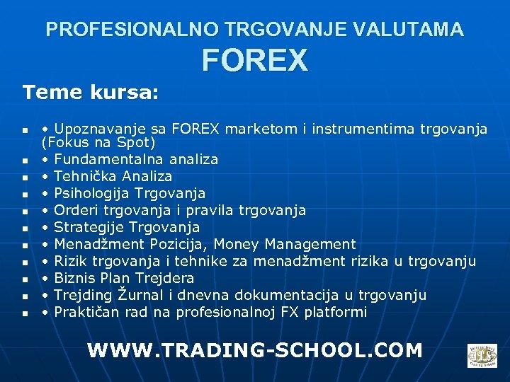 PROFESIONALNO TRGOVANJE VALUTAMA FOREX Teme kursa: n n n • Upoznavanje sa FOREX marketom